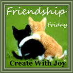 Kaye Swain of Roseville California Joys is visiting Friendship Friday at Create With Joy
