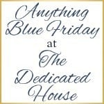 Kaye Swain Roseville CA REALTOR caregiver and social media blogger loves to visit a home decorating blog or other linky party like The Dedicated House for Anything Blue Friday